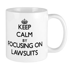 Keep Calm by focusing on Lawsuits Mugs