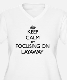 Keep Calm by focusing on Layaway Plus Size T-Shirt