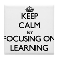 Keep Calm by focusing on Learning Tile Coaster