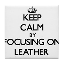 Keep Calm by focusing on Leather Tile Coaster