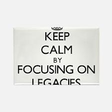 Keep Calm by focusing on Legacies Magnets
