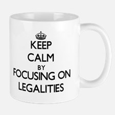Keep Calm by focusing on Legalities Mugs