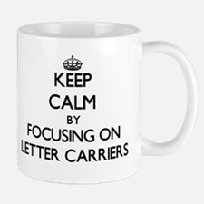 Keep Calm by focusing on Letter Carriers Mugs