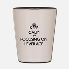 Keep Calm by focusing on Leverage Shot Glass