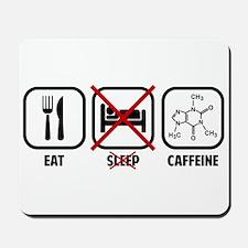 EAT, DON'T SLEEP, CAFFEINE Mousepad