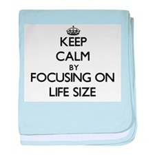 Keep Calm by focusing on Life Size baby blanket