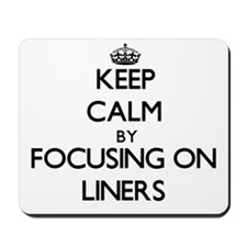 Keep Calm by focusing on Liners Mousepad