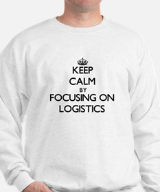 Keep Calm by focusing on Logistics Sweatshirt