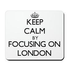 Keep Calm by focusing on London Mousepad