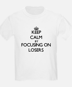 Keep Calm by focusing on Losers T-Shirt