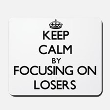 Keep Calm by focusing on Losers Mousepad