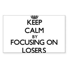 Keep Calm by focusing on Losers Decal