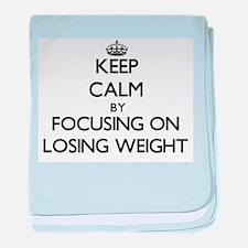 Keep Calm by focusing on Losing Weigh baby blanket