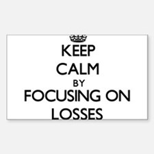 Keep Calm by focusing on Losses Decal
