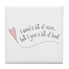 I Need Care/ Give A Lot of Love Tile Coaster