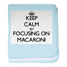 Keep Calm by focusing on Macaroni baby blanket