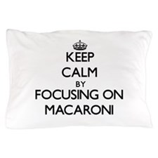 Keep Calm by focusing on Macaroni Pillow Case