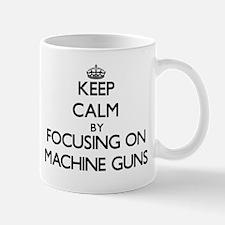 Keep Calm by focusing on Machine Guns Mugs