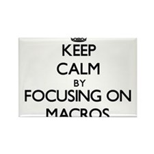 Keep Calm by focusing on Macros Magnets