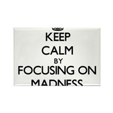 Keep Calm by focusing on Madness Magnets
