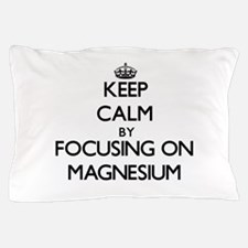 Keep Calm by focusing on Magnesium Pillow Case