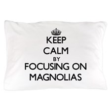 Keep Calm by focusing on Magnolias Pillow Case