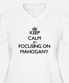 Keep Calm by focusing on Mahogan Plus Size T-Shirt
