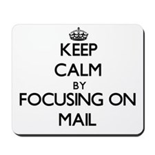 Keep Calm by focusing on Mail Mousepad