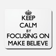 Keep Calm by focusing on Make Believe Mousepad