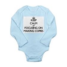 Keep Calm by focusing on Making Copies Body Suit