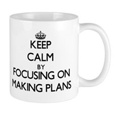 Keep Calm by focusing on Making Plans Mugs