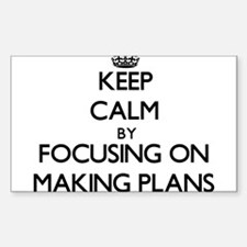 Keep Calm by focusing on Making Plans Decal