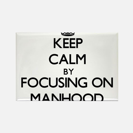 Keep Calm by focusing on Manhood Magnets