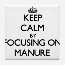 Keep Calm by focusing on Manure Tile Coaster