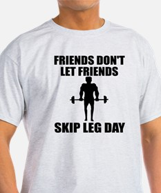 Friends don't let friend skip leg day T-Shirt