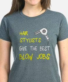 Hairstylists give the best blow jobs T-Shirt