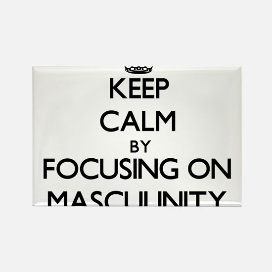 Keep Calm by focusing on Masculinity Magnets