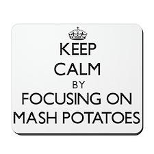 Keep Calm by focusing on Mash Potatoes Mousepad