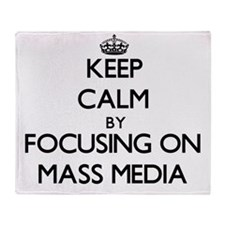 Keep Calm by focusing on Mass Media Throw Blanket