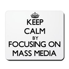 Keep Calm by focusing on Mass Media Mousepad