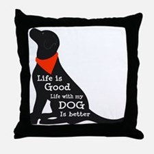 Life with My Dog is Better Throw Pillow