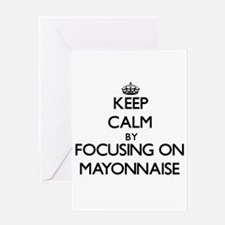 Keep Calm by focusing on Mayonnaise Greeting Cards