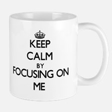 Keep Calm by focusing on Me Mugs