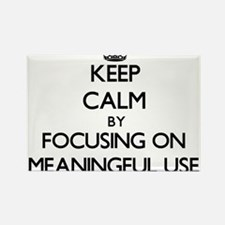 Keep Calm by focusing on Meaningful Use Magnets