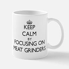 Keep Calm by focusing on Meat Grinders Mugs