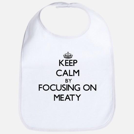 Keep Calm by focusing on Meaty Bib