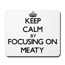 Keep Calm by focusing on Meaty Mousepad