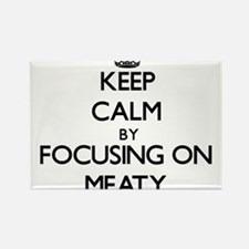 Keep Calm by focusing on Meaty Magnets