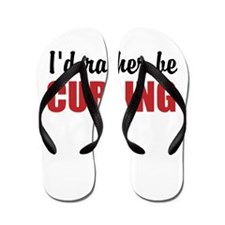 I rather be curling Flip Flops