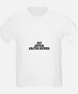 just another amature drummer T-Shirt